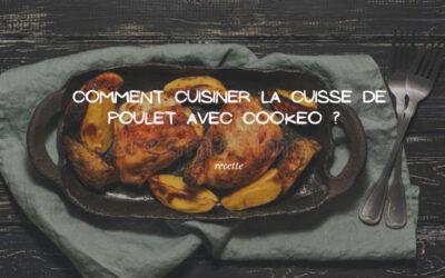 Rendre votre cuisse de poulet parfaitement tendre avec Cookeo