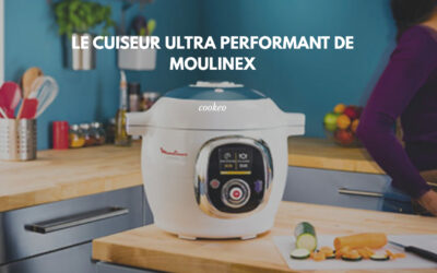 Cookeo : Le cuiseur hautement performant de Moulinex