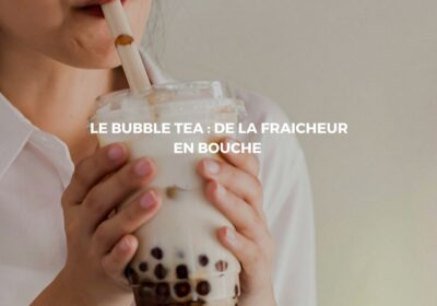 Concocter un Bubble tea fait-maison en suivant notre recette
